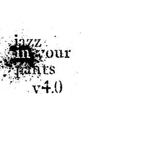 Jazz In Your Pants v4.0